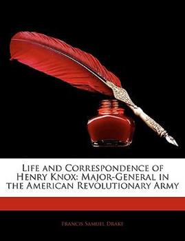 Paperback Life and Correspondence of Henry Knox: Major-General in the American Revolutionary Army Book