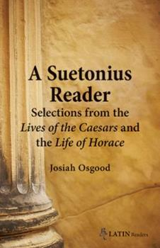 A Suetonius Reader: Selections from the Lives of the Caesars & the Life of Horace 0865167168 Book Cover