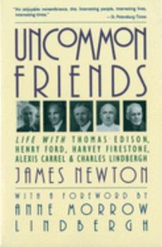 Paperback Uncommon Friends: Life with Thomas Edison, Henry Ford, Harvey Firestone, Alexis Carrel, and Charles Lindbergh Book