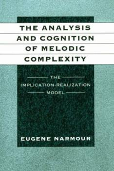 Hardcover The Analysis and Cognition of Melodic Complexity: The Implication-Realization Model Book