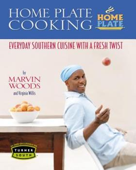 Home Plate Cooking: Everyday Southern Cuisine with a Fresh Twist 1401602029 Book Cover