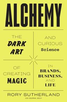 Hardcover Alchemy : The Dark Art and Curious Science of Creating Magic in Brands, Business, and Life Book
