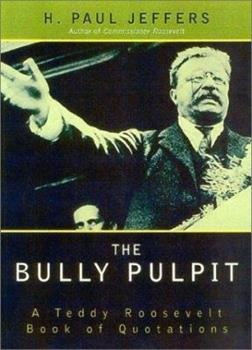 The Bully Pulpit: A Teddy Roosevelt Book of Quotations 0878331492 Book Cover