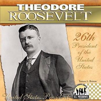 Theodore Roosevelt: 26th President of the United States - Book #26 of the United States Presidents