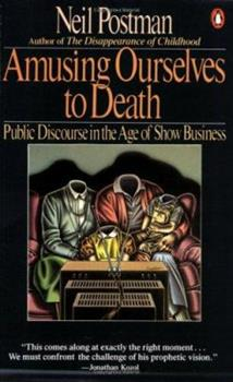 Paperback Amusing Ourselves to Death : Public Discourse in the Age of Show Business Book