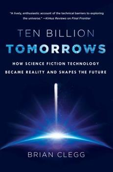 Ten Billion Tomorrows: How Science Fiction Technology Became Reality and Shapes the Future