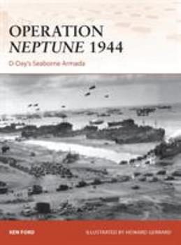Operation Neptune 1944: D-Day's Seaborne Armada - Book #268 of the Osprey Campaign