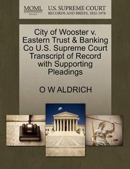 Paperback City of Wooster V. Eastern Trust and Banking Co U. S. Supreme Court Transcript of Record with Supporting Pleadings Book