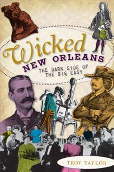Wicked New Orleans: The Dark Side of the Big Easy - Book  of the Wicked Series