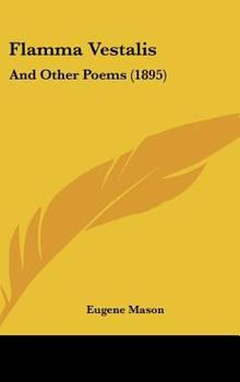 Hardcover Flamma Vestalis : And Other Poems (1895) Book