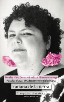 For the Hard Ones: A Lesbian Phenomenology / Para las duras: Una fenomenologia lesbiana - Book #108 of the Sinister Wisdom