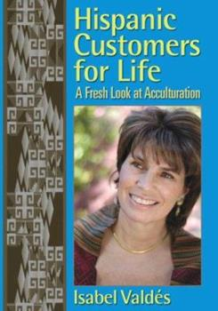 Hispanic Customers for Life: A Fresh Look at Acculturation 0978660269 Book Cover