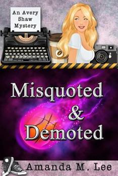 Misquoted & Demoted - Book #6 of the An Avery Shaw Mystery
