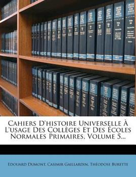 Paperback Cahiers d'Histoire Universelle ? l'Usage des Coll?ges et des ?coles Normales Primaires, Volume 5... Book