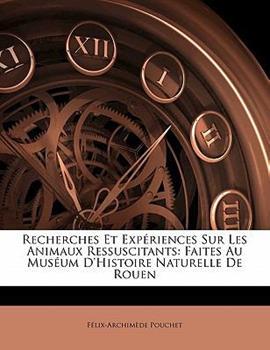 Paperback Recherches et Exp?riences Sur les Animaux Ressuscitants : Faites Au Mus?um D'Histoire Naturelle de Rouen Book