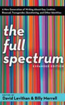 The Full Spectrum: A New Generation of Writing About Gay, Lesbian, Bisexual, Transgender, Questioning, and Other Identities 0375832904 Book Cover