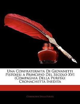 Paperback Una Confraternita Di Giovanetti Pistoiesi a Principio Del Secolo Xvi : Cronachetta Inedita Book