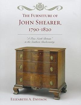 Hardcover The Furniture of John Shearer, 1790-1820: 'A True North Britain' in the Southern Backcountry Book