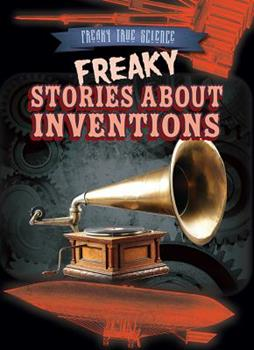 Freaky Stories about Inventions - Book  of the Freaky True Science