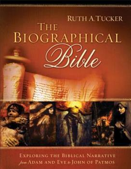 The Biographical Bible: Exploring the Biblical Narrative from Adam and Eve to John of Patmos 0801014816 Book Cover