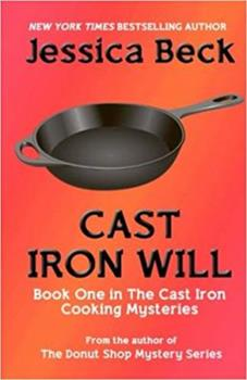Cast Iron Will - Book #1 of the Cast Iron Cooking Mystery