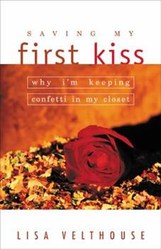 Paperback Saving My First Kiss: Why I'm Keeping Confetti in My Closet Book