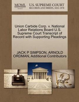 Paperback Union Carbide Corp. V. National Labor Relations Board U. S. Supreme Court Transcript of Record with Supporting Pleadings Book
