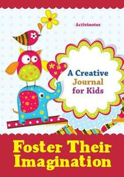 Paperback Foster Their Imagination : A Creative Journal for Kids Book
