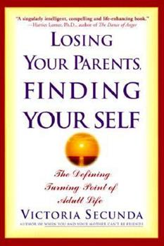 Losing Your Parents, Finding Yourself: The Defining Turning Point of Adult Life 078688651X Book Cover