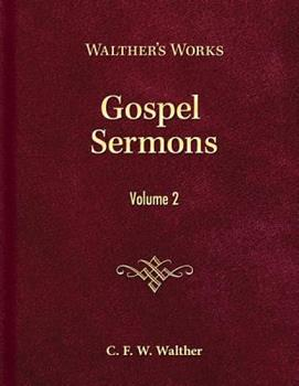 Gospel Sermons - Volume 2 - Book  of the Walther's Works