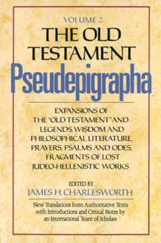 The Old Testament Pseudepigrapha, Volume 2: Expansions of the Old Testament and Legends, Wisdom and Philosophical Literature, Prayers, Psalms and Odes, Fragments of Lost Judeo-Hellenistic Works - Book  of the Anchor Bible Reference Library