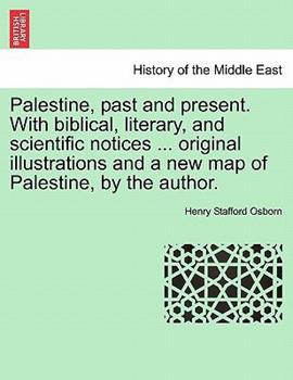 Paperback Palestine, Past and Present with Biblical, Literary, and Scientific Notices Original Illustrations and a New Map of Palestine, by the Author Book