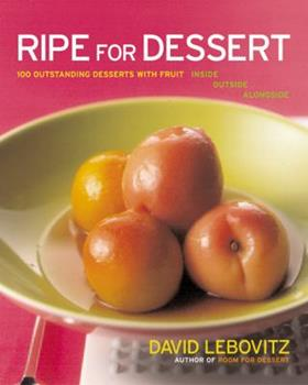 Ripe for Dessert: 100 Outstanding Desserts with Fruit--Inside, Outside, Alongside 0066212464 Book Cover