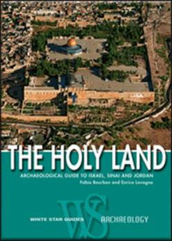 The Holy Land: Archaeological Guide to Israel, Sinai and Jordan: Archaeological Guide to Israel, Sinai and Jordan (White Star Guides) 8854404535 Book Cover