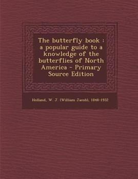 Paperback The Butterfly Book: A Popular Guide to a Knowledge of the Butterflies of North America - Primary Source Edition Book