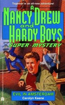 Evil in Amsterdam - Book #17 of the Nancy Drew and Hardy Boys: Super Mystery