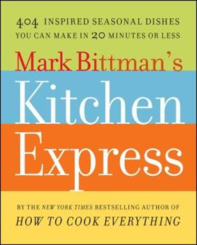 Mark Bittman's Kitchen Express: 404 Inspired Seasonal Dishes You Can Make in 20 Minutes or Less 1416575669 Book Cover