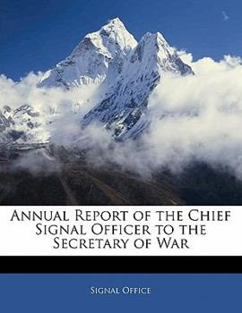 Paperback Annual Report of the Chief Signal Officer to the Secretary of War Book
