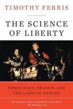 The Science of Liberty: Democracy, Reason and the Laws of Nature 0060781505 Book Cover