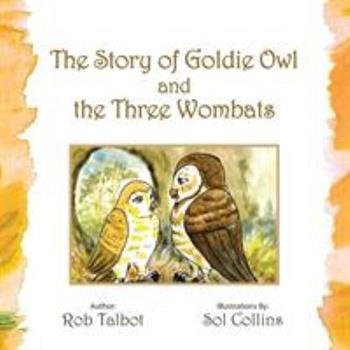 The Story of Goldie Owl and the Three Wombats 1452527547 Book Cover