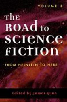 The Road to Science Fiction 3: From Heinlein to Here - Book #3 of the Road to Science Fiction