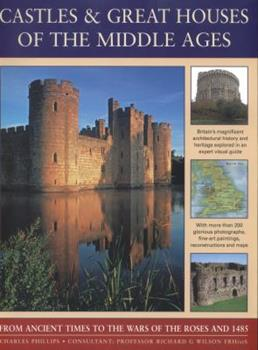 Paperback Castles & Great Houses of the Middle Ages: From Ancient Times to the Wars of the Roses and 1485 Book
