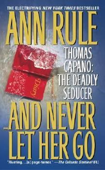 And Never Let Her Go Thomas Capano: The Deadly Seducer