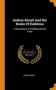 Andrea Alciati and His Books of Emblems: A Biographical and Bibliographical Study 0353485209 Book Cover