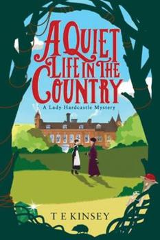 A Quiet Life in the Country - Book #1 of the Lady Hardcastle Mysteries