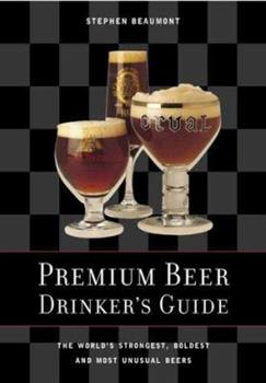 Premium Beer Drinker's Guide: The World's Strongest, Boldest and Most Unusual Beers 155209510X Book Cover