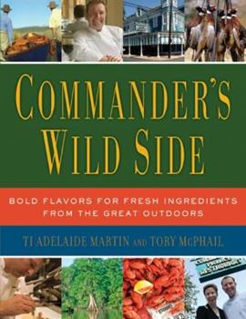 Commander's Wild Side: Bold Flavors for Fresh Ingredients from the Great Outdoors 006111989X Book Cover