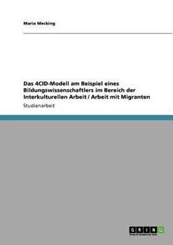 Paperback Das 4cid-Modell Am Beispiel Eines Bildungswissenschaftlers Im Bereich der Interkulturellen Arbeit / Arbeit Mit Migranten [German] Book