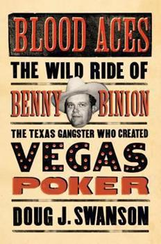 Blood Aces: The Wild Ride of Benny Binion, the Texas Gangster Who Created Vegas Poker 0670026034 Book Cover