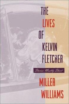 The Lives of Kelvin Fletcher: Stories Mostly Short 0820324396 Book Cover